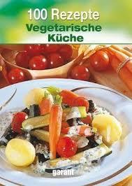 vegetarische küche 100 rezepte vegetarische küche buch buecher de