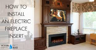 Electric Fireplace Insert How To Install An Electric Fireplace Insert Modern Blaze