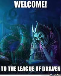League Of Draven Meme - league of draven 1 by thesingularity meme center