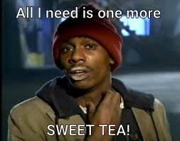 Sweet Tea Meme - all i need is one more sweet tea meme meme rewards