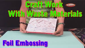 foil embossing craft work with waste materials learn craft for