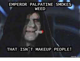 Emperor Palpatine Meme - emperor palpatine smokes weed that isn tt makeup people memes com