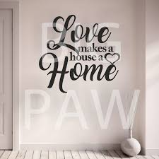 love makes a house a home family saying vinyl wall art sticker