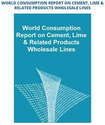 world consumption report on cement lime related products