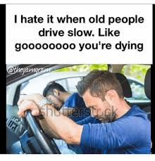 Text Driving Meme - list of synonyms and antonyms of the word old people driving memes