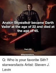 Anakin Skywalker Meme - anakin skywalker became darth vader at the age of 22and died at the