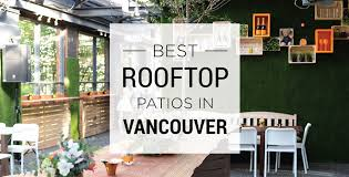 Vancouver Restaurants With Patios Best Rooftop Patios In Vancouver