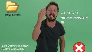Shia Labeouf Meme - this guy is savage o o shia labeouf meme master dating sim