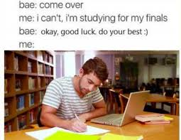 Good Luck On Finals Meme - dopl3r com memes bae come over me i cant im studying for my