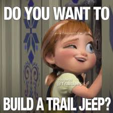 Build A Meme - dieseltees do you want to build a trail jeep memes www