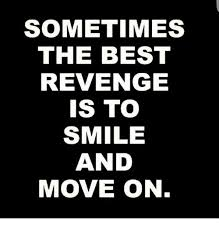 Moving On Memes - sometimes the best revenge is to smile and move on meme on sizzle