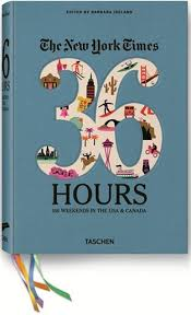 the new york times 36 hours 150 weekends in the usa canada