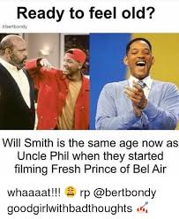 Bel Air Meme - ready to feel old abertbondy will smith is the same age now as