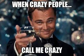 Crazy People Meme - leonardo dicaprio cheers meme imgflip