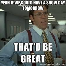 Snow Day Meme - snow day lumberg graceport