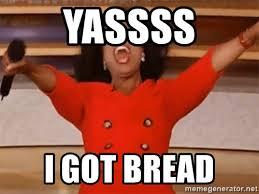 Yassss Meme - yassss i got bread orpah meme generator