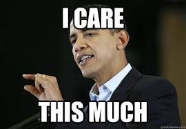 Like I Care Meme - i care this much obama doesnt give a shit quickmeme