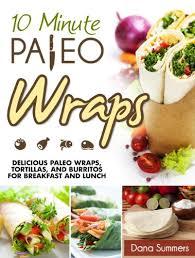 where to buy paleo wraps 10 minute paleo wraps delicious paleo wraps tortillas and