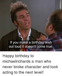 Make A Birthday Meme - if you make a birthday wish out loud it doesn t come true happy