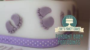 Fondant Baby Footprints How To Tutorial Zoes Fancy Cakes Youtube