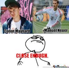 Conor Maynard Meme - close enough conor maynard and manuel neuer d by sparco24 meme center