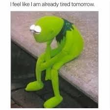 Tired Meme - dopl3r com memes i feel like l am already tired tomorrow