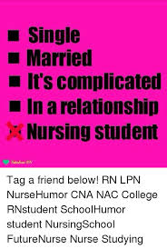 Nursing Student Meme - l single married its complicated in a relationship nursing student