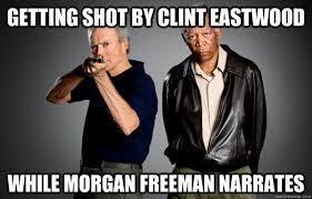Epic Meme - getting shot by clint eastwood while morgan freeman narrates