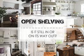 open kitchen cabinets 7 reasons kitchen cabinets beat open shelving best