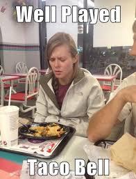 Memes Gross - funny taco bell memes