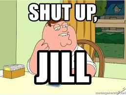 Peter Griffin Meme - shut up jill peter griffin meme meme generator