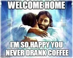 Welcome Home Meme - imgflip