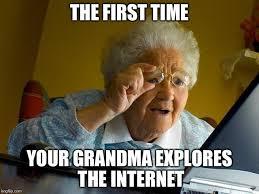 First Internet Meme - grandma finds the internet meme imgflip
