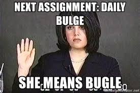 Monica Lewinsky Meme - next assignment daily bulge she means bugle monica lewinsky