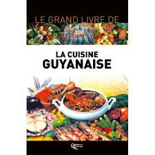 cuisine guyanaise le grand livre de la cuisine guyanaise relié alibert