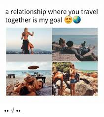 Travel Meme - a relationship where you travel together is my goal 窶 窶 闡