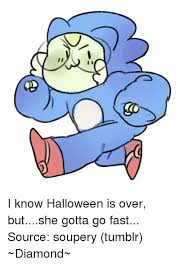 Gotta Go Fast Meme - i know halloween is over butshe gotta go fast source soupery tumblr