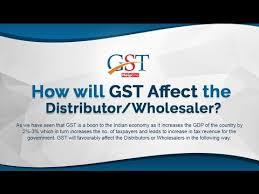 impact of gst on distributors and wholesaler gsthelplineindia
