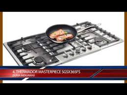 Thermador Cooktop Review Top Best 6 Gas Cooktop Reviews 2016 Youtube