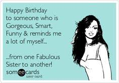 Sister Birthday Meme - sister birthday wishes funny google search funny birthday memes