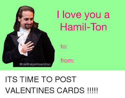 Meme Valentines Cards - i love you a hamil ton from its time to post valentines cards