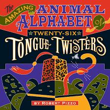 the amazing animal alphabet of twenty six tongue twisters