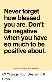 Blessed Meme - never forget how blessed you are don t be negative when vou have so