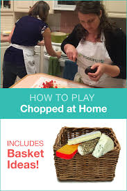 how to play chopped at home including basket ideas basket ideas