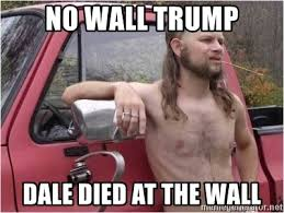 Hick Meme - no wall trump dale died at the wall hick meme generator