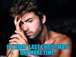 Last Christmas Meme - last christmas will never sound the same again imgflip