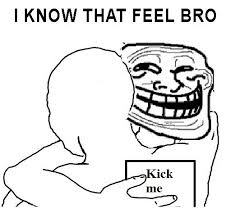 I Know That Feel Bro Meme - are you kicking me i know that feel bro know your meme