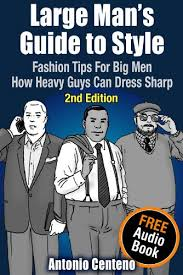 fashion for heavy men amazon com large man s guide to style fashion tips for big men
