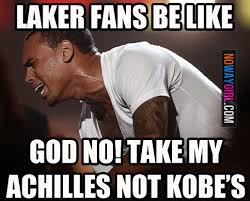 Injury Meme - funny memes since kobe got injured laker fans be like nowaygirl