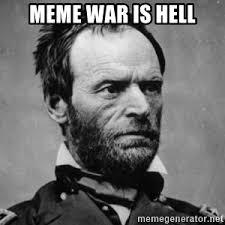 Hell Meme - meme war is hell meme general sherman meme generator